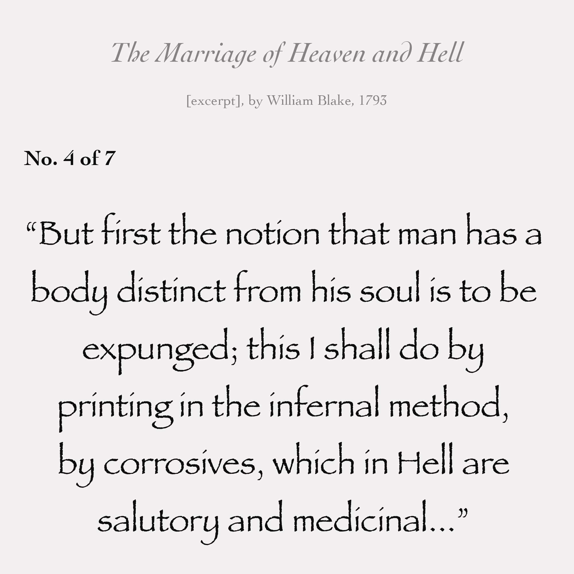 """But first the notion that man has a body distinct from his soul is to be expunged; this I shall do by printing in the infernal method, by corrosives, which in Hell are salutory and medicinal..."""