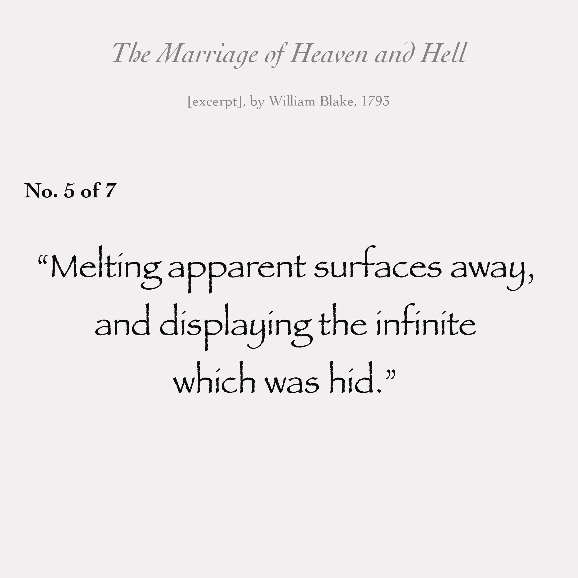 """Melting apparent surfaces away, and displaying the infinite which was hid."""